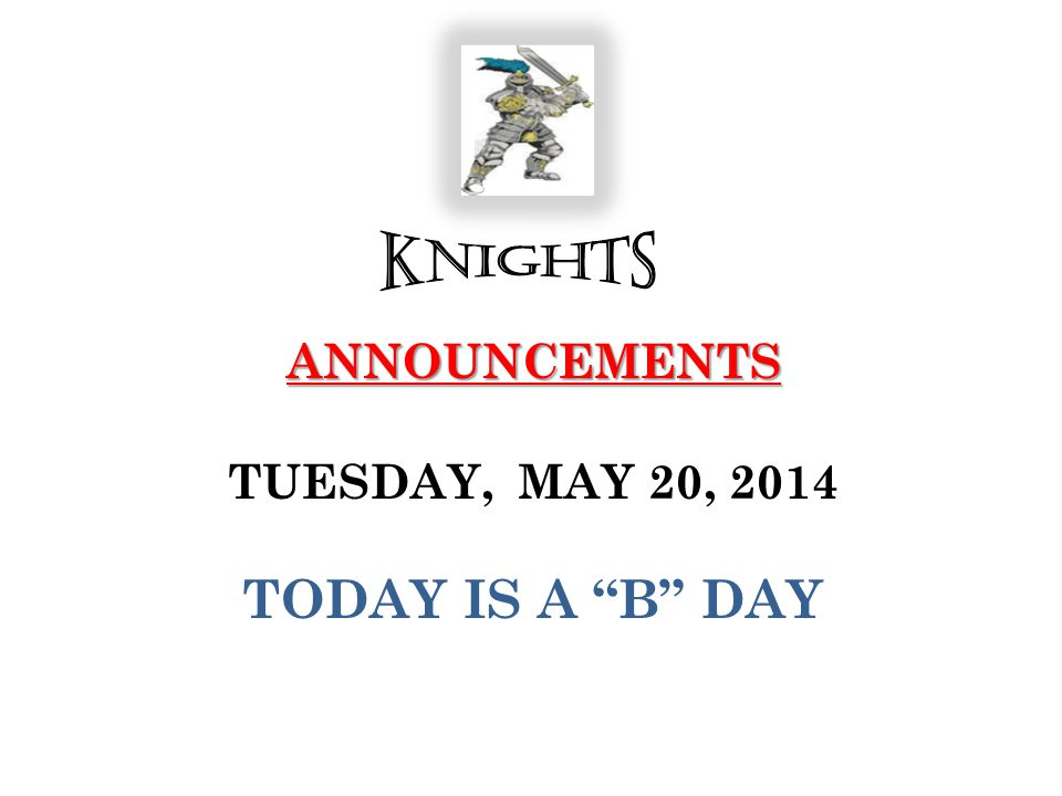 ANNOUNCEMENTS ANNOUNCEMENTS TUESDAY, MAY 20, 2014 TODAY IS A B DAY