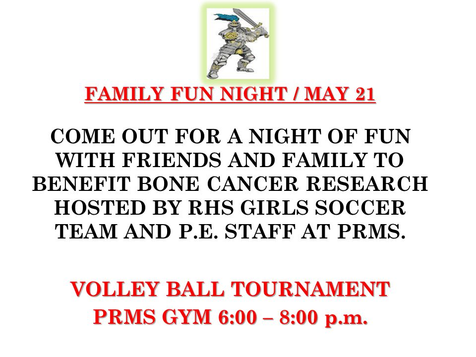 FAMILY FUN NIGHT / MAY 21 COME OUT FOR A NIGHT OF FUN WITH FRIENDS AND FAMILY TO BENEFIT BONE CANCER RESEARCH HOSTED BY RHS GIRLS SOCCER TEAM AND P.E.