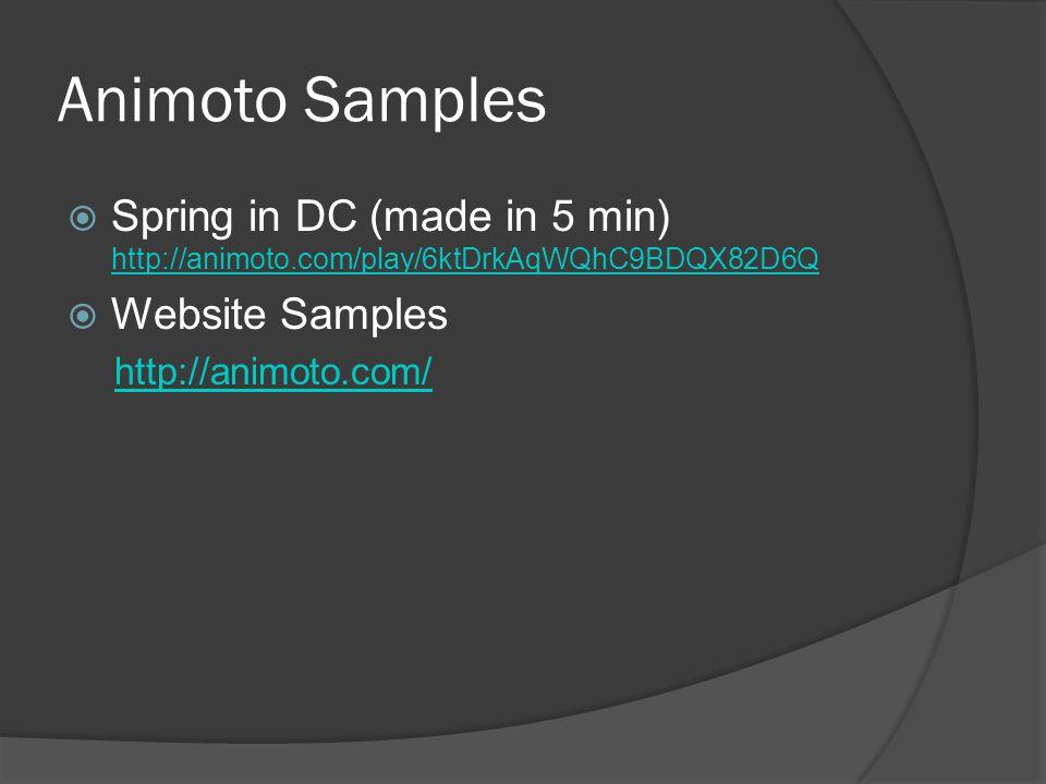 Animoto Samples  Spring in DC (made in 5 min) http://animoto.com/play/6ktDrkAqWQhC9BDQX82D6Q http://animoto.com/play/6ktDrkAqWQhC9BDQX82D6Q  Website