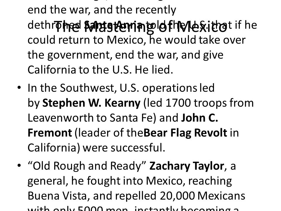 The Mastering of Mexico Polk hoped that once American had beaten Mexico enough, he could get California and end the war, and the recently dethroned Santa Anna told the U.S.