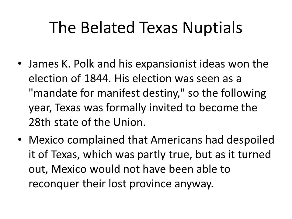 The Belated Texas Nuptials James K. Polk and his expansionist ideas won the election of 1844.