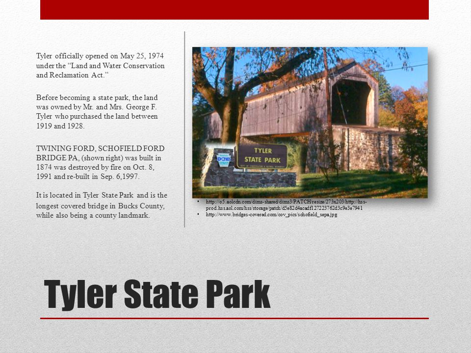 Tyler State Park Tyler officially opened on May 25, 1974 under the Land and Water Conservation and Reclamation Act. Before becoming a state park, the land was owned by Mr.
