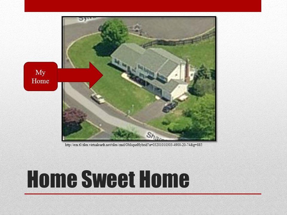 Home Sweet Home My Home http://ecn.t0.tiles.virtualearth.net/tiles/cmd/ObliqueHybrid?a=03201010303-4900-20-74&g=885