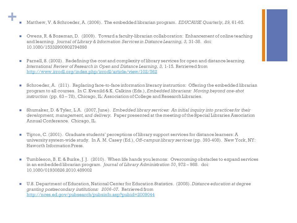 + Matthew, V. & Schroeder, A. (2006). The embedded librarian program.