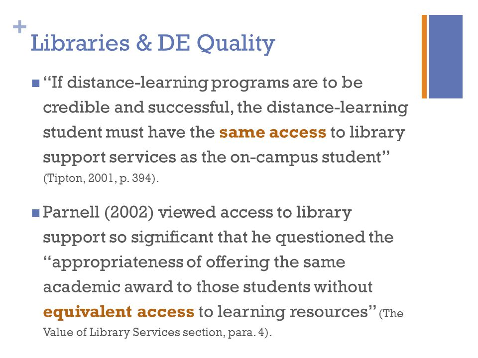 + Libraries & DE Quality If distance-learning programs are to be credible and successful, the distance-learning student must have the same access to library support services as the on-campus student (Tipton, 2001, p.