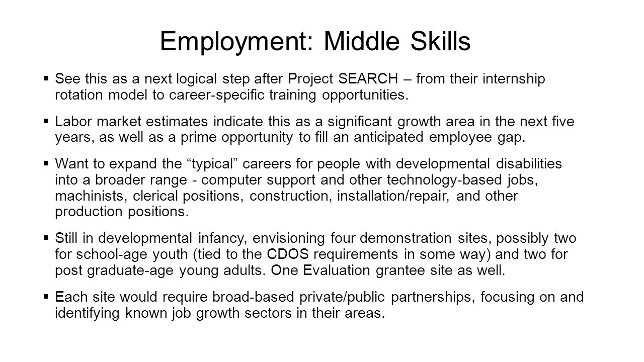 Employment: Middle Skills  See this as a next logical step after Project SEARCH – from their internship rotation model to career-specific training op