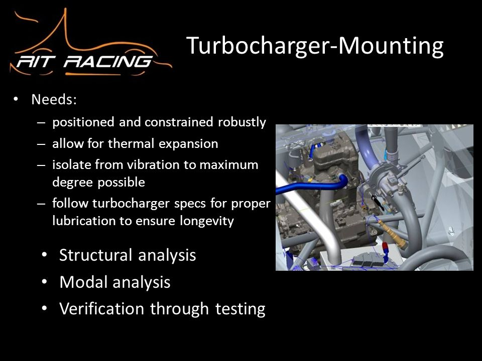 Turbocharger-Mounting Needs: – positioned and constrained robustly – allow for thermal expansion – isolate from vibration to maximum degree possible –