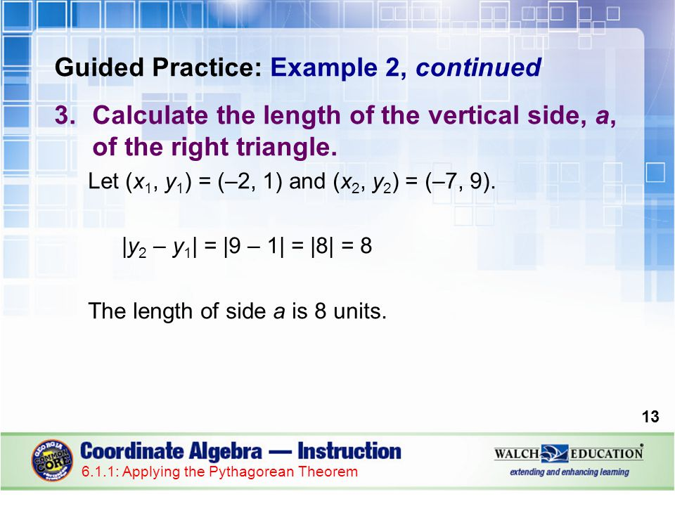 Guided Practice: Example 2, continued 4.Calculate the length of the horizontal side, b, of the right triangle.