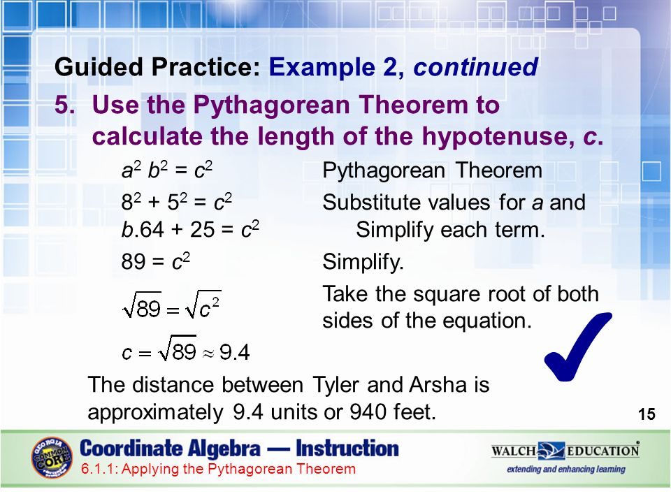 Guided Practice: Example 2, continued 16 6.1.1: Applying the Pythagorean Theorem