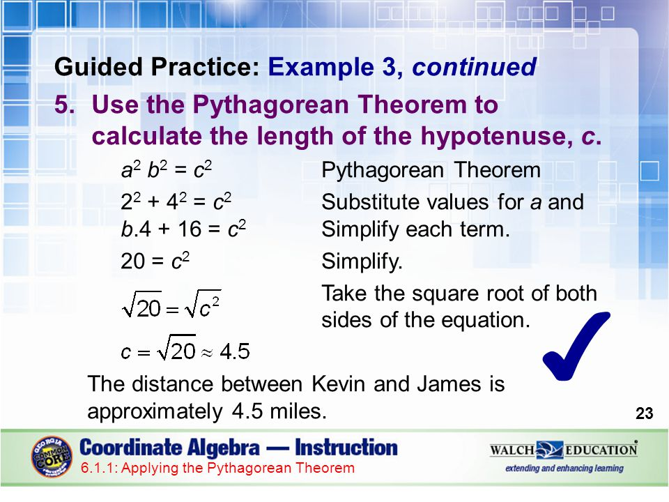 Guided Practice: Example 3, continued 24 6.1.1: Applying the Pythagorean Theorem