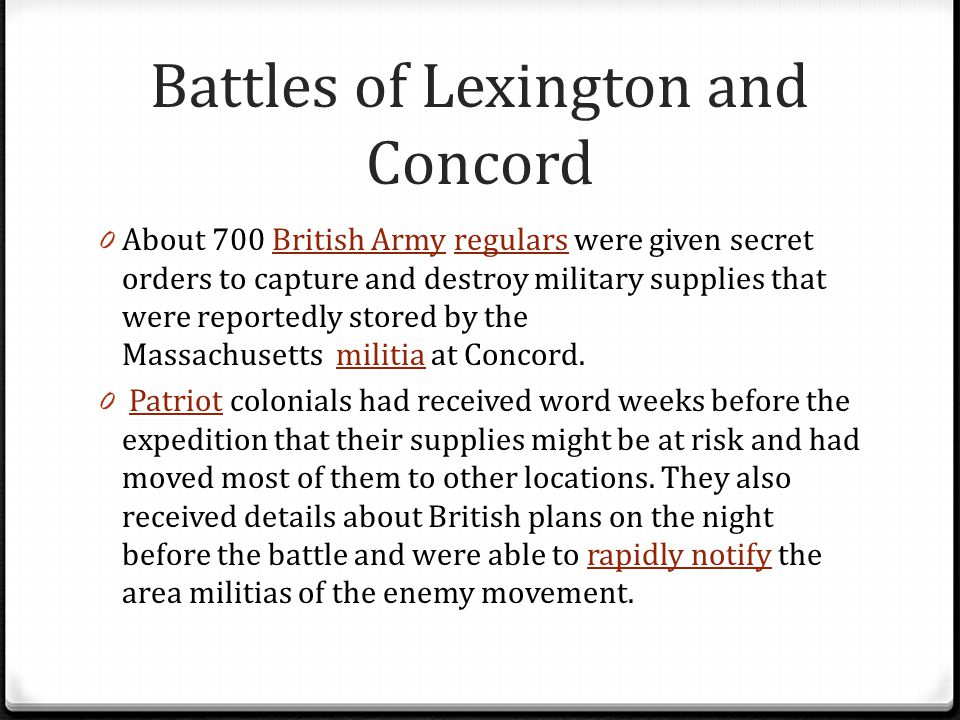 Battles of Lexington and Concord 0 About 700 British Army regulars were given secret orders to capture and destroy military supplies that were reporte