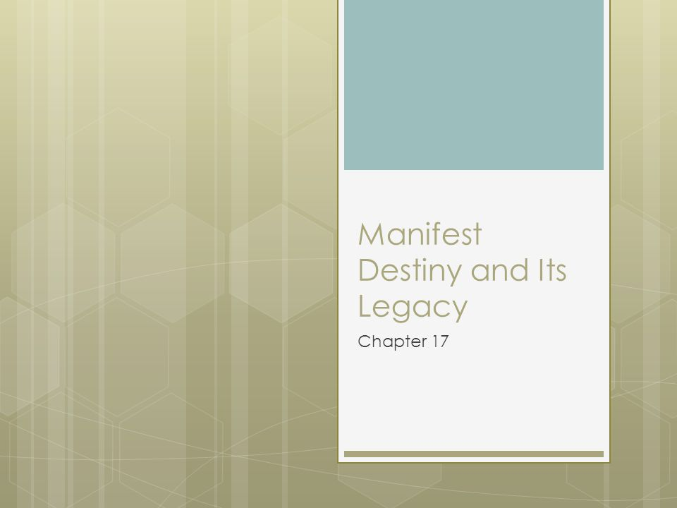 Manifest Destiny and Its Legacy Chapter 17