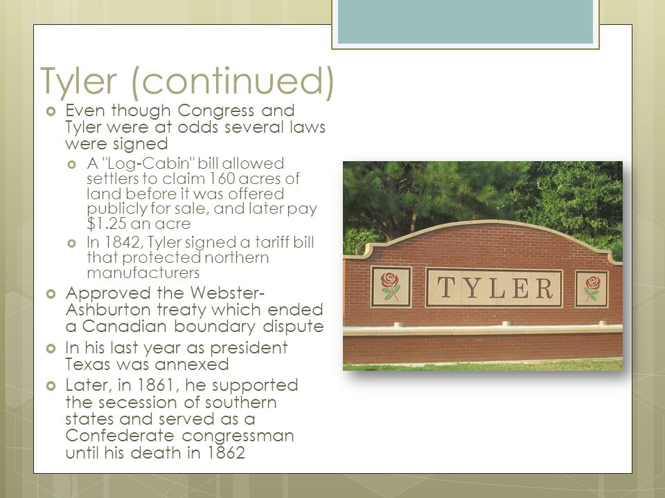 Tyler (continued)  Even though Congress and Tyler were at odds several laws were signed  A