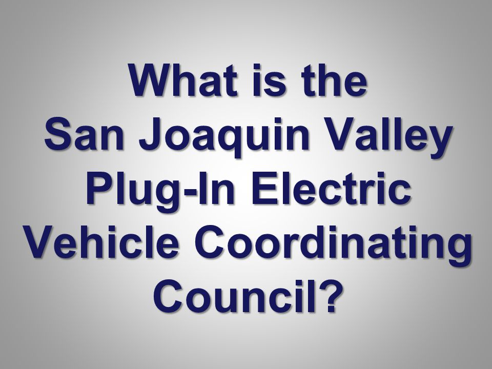 What is the San Joaquin Valley Plug-In Electric Vehicle Coordinating Council