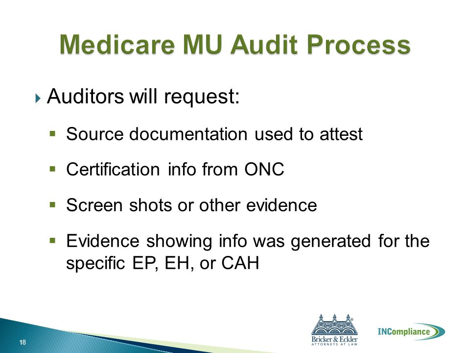  Auditors will request:  Source documentation used to attest  Certification info from ONC  Screen shots or other evidence  Evidence showing info