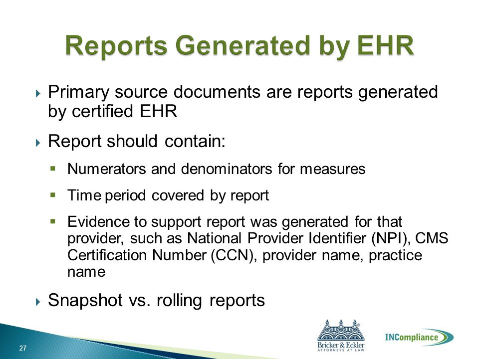  Primary source documents are reports generated by certified EHR  Report should contain:  Numerators and denominators for measures  Time period co