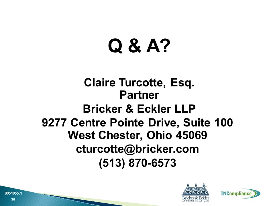 Q & A? Claire Turcotte, Esq. Partner Bricker & Eckler LLP 9277 Centre Pointe Drive, Suite 100 West Chester, Ohio 45069 cturcotte@bricker.com (513) 870
