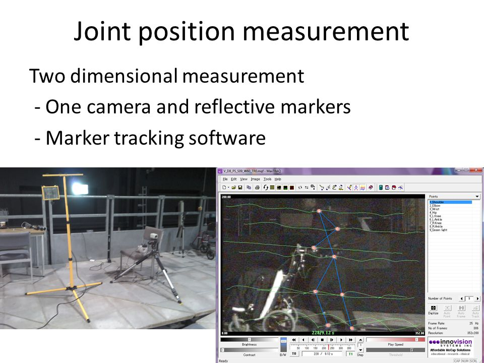 Joint position measurement Two dimensional measurement - One camera and reflective markers - Marker tracking software