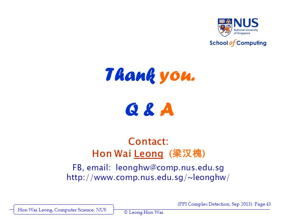 Hon Wai Leong, Computer Science, NUS (PPI Complex Detection, Sep 2013) Page 45 © Leong Hon Wai Thank you.