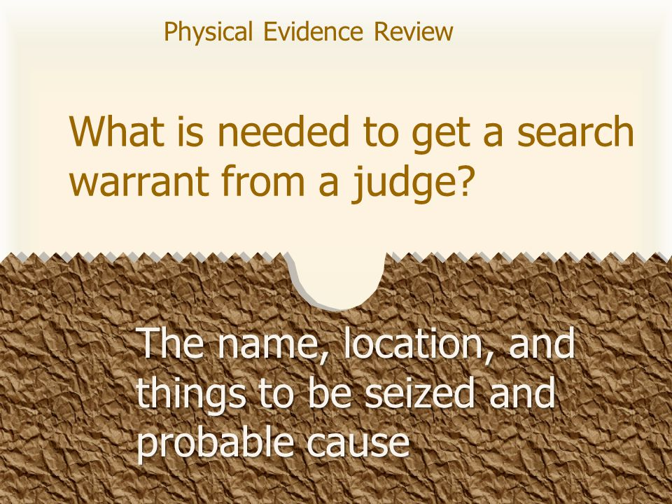 What is needed to get a search warrant from a judge.