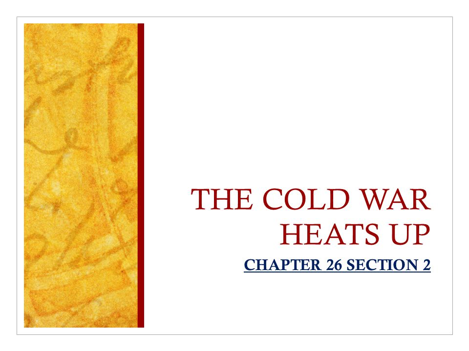 THE COLD WAR HEATS UP CHAPTER 26 SECTION 2