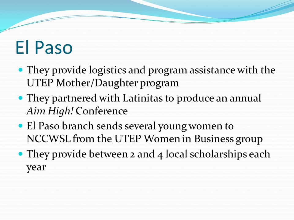 El Paso They provide logistics and program assistance with the UTEP Mother/Daughter program They partnered with Latinitas to produce an annual Aim Hig