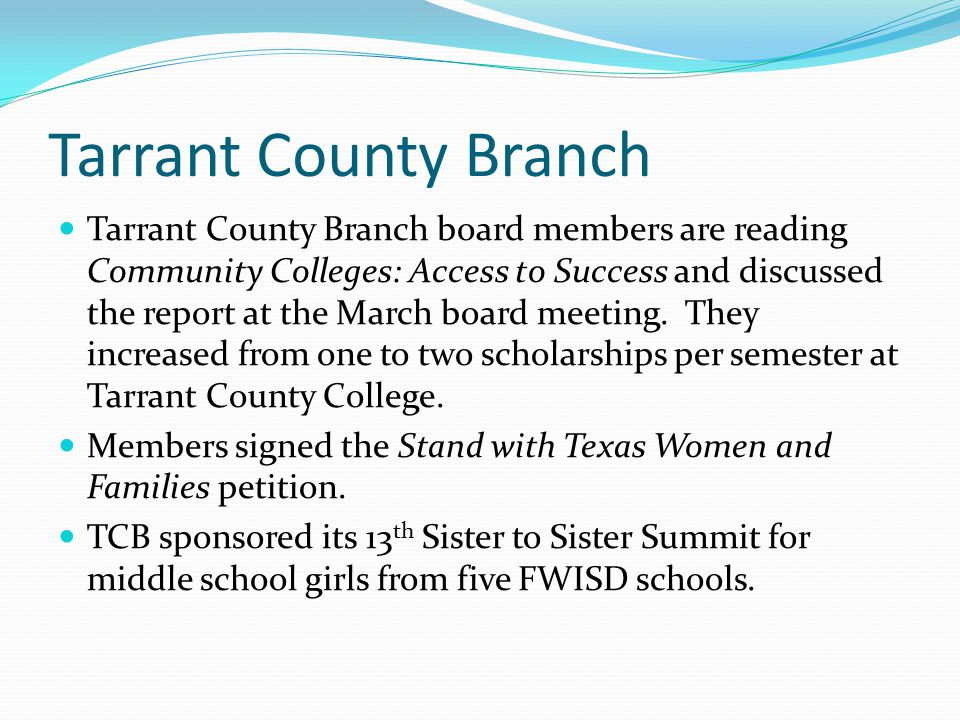 Tarrant County Branch Tarrant County Branch board members are reading Community Colleges: Access to Success and discussed the report at the March boar