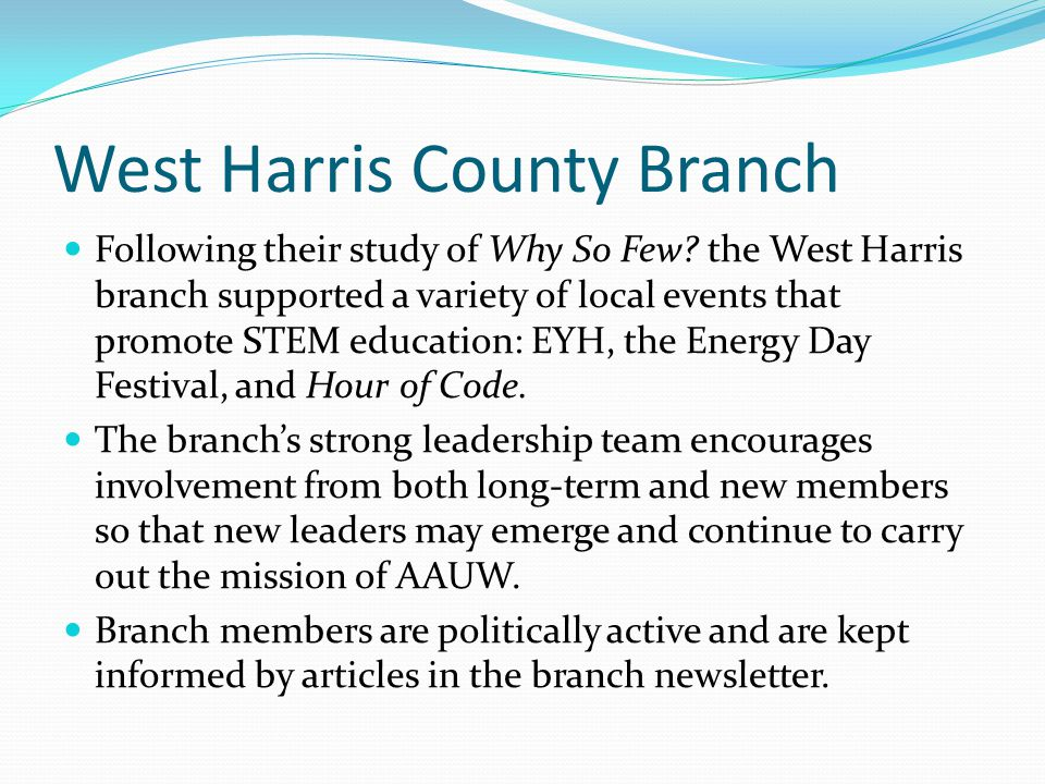 West Harris County Branch Following their study of Why So Few? the West Harris branch supported a variety of local events that promote STEM education: