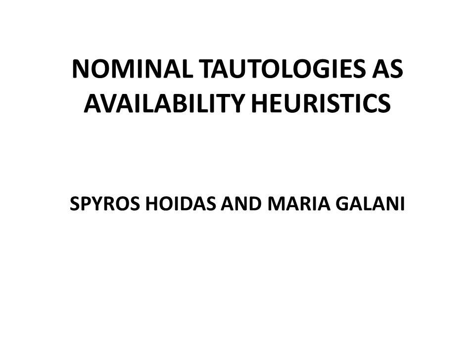 NOMINAL TAUTOLOGIES AS AVAILABILITY HEURISTICS SPYROS HOIDAS AND MARIA GALANI