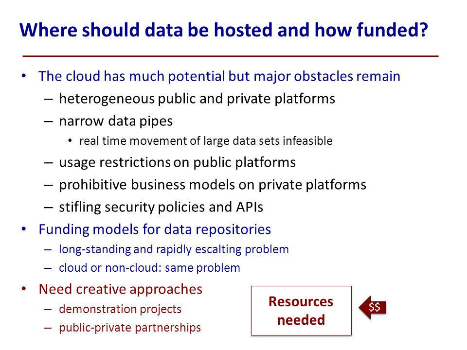 Where should data be hosted and how funded? The cloud has much potential but major obstacles remain – heterogeneous public and private platforms – nar