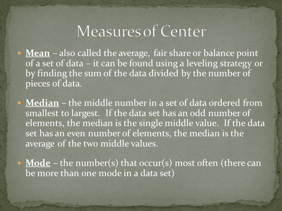 Mean – also called the average, fair share or balance point of a set of data – it can be found using a leveling strategy or by finding the sum of the data divided by the number of pieces of data.