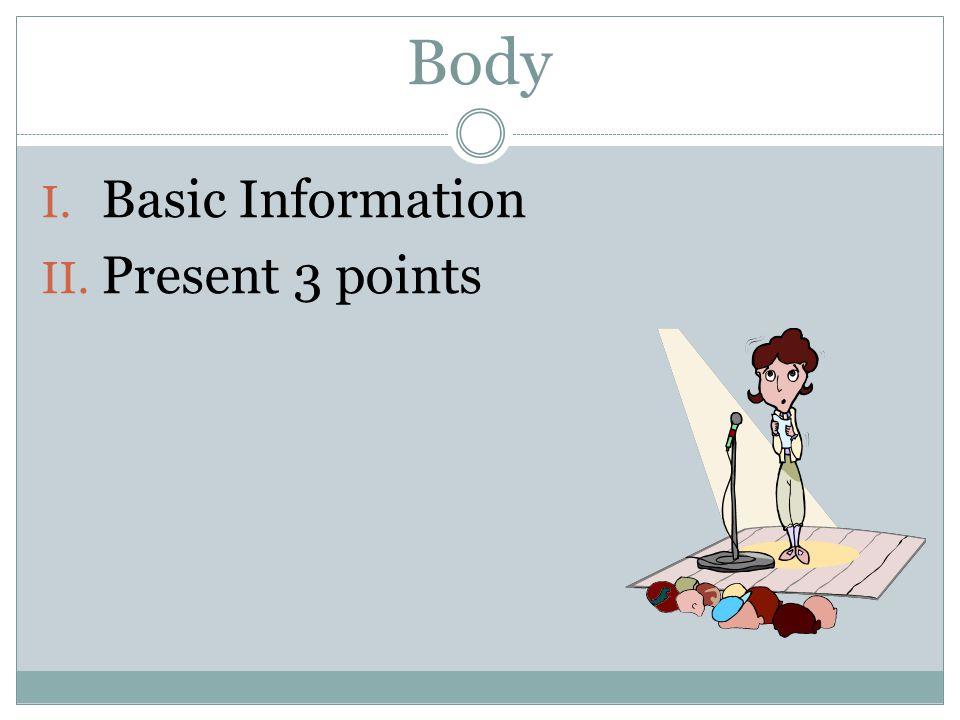 Body I. Basic Information II. Present 3 points