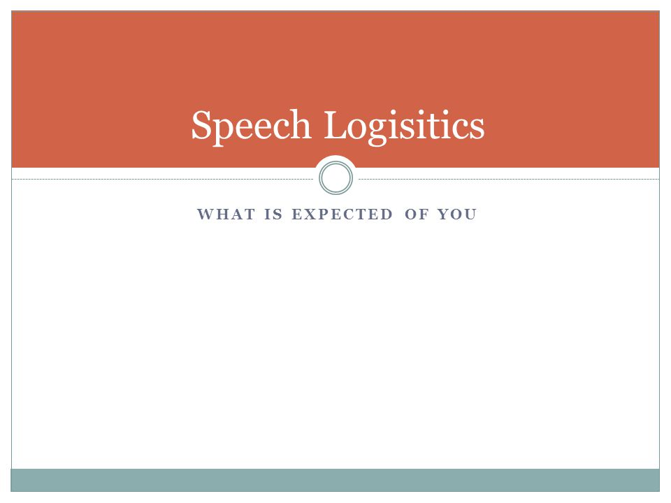 WHAT IS EXPECTED OF YOU Speech Logisitics