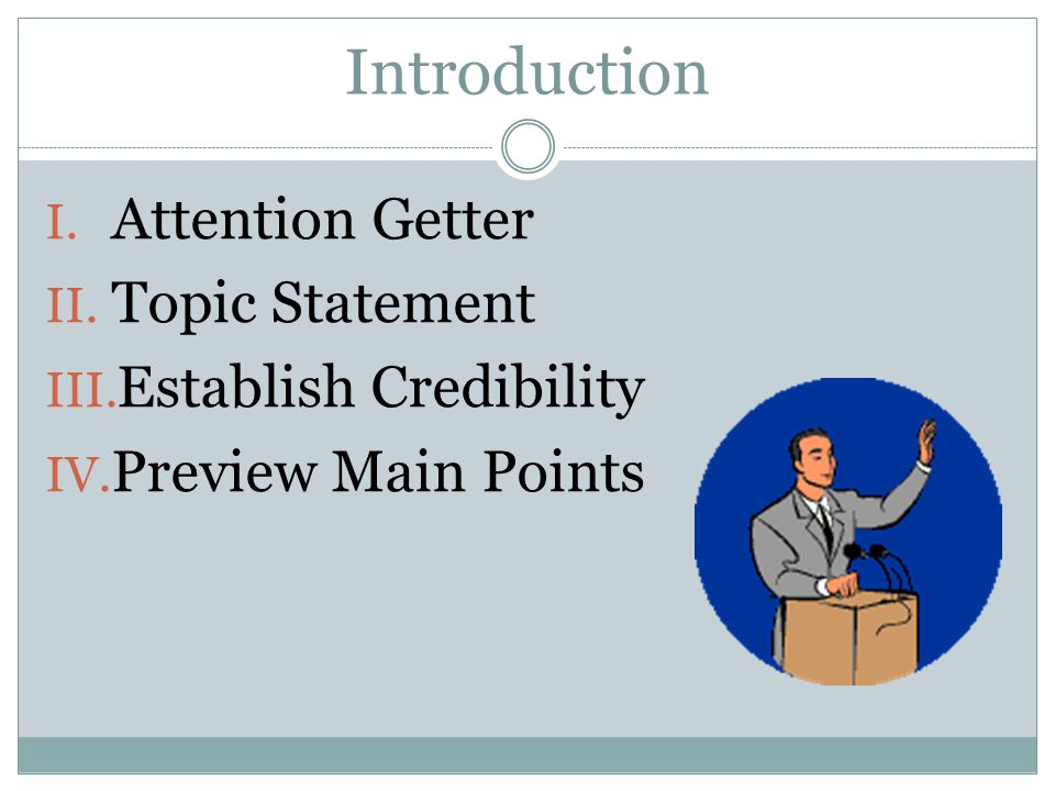 Introduction I. Attention Getter II. Topic Statement III. Establish Credibility IV. Preview Main Points