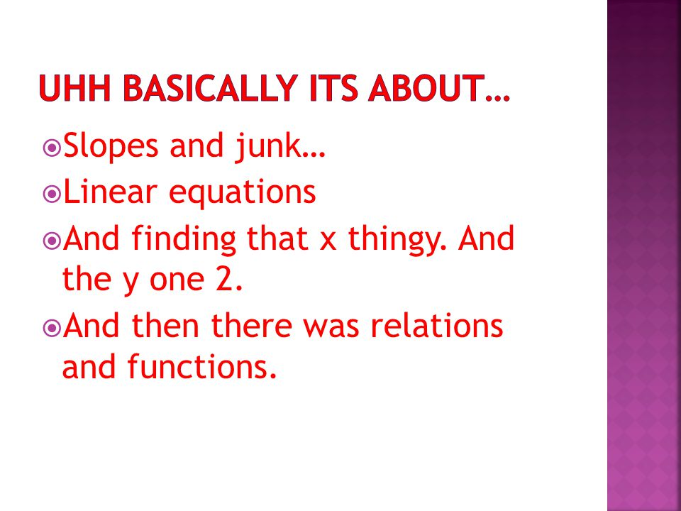  Slopes and junk…  Linear equations  And finding that x thingy.