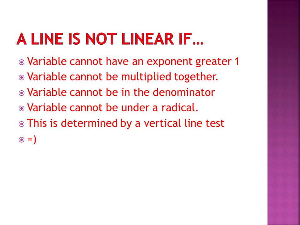  Variable cannot have an exponent greater 1  Variable cannot be multiplied together.