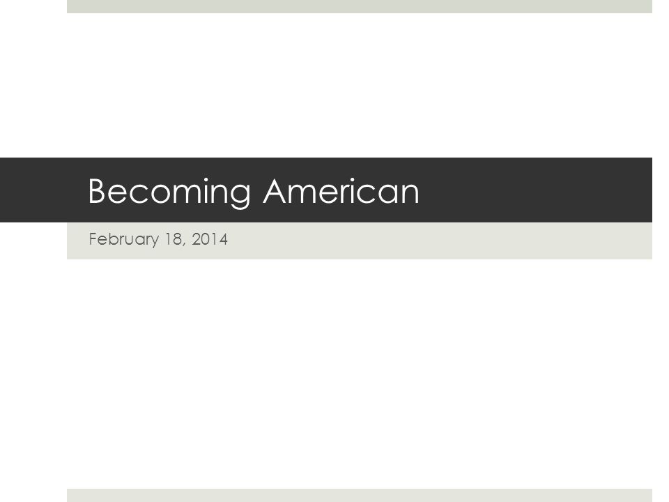 Becoming American February 18, 2014