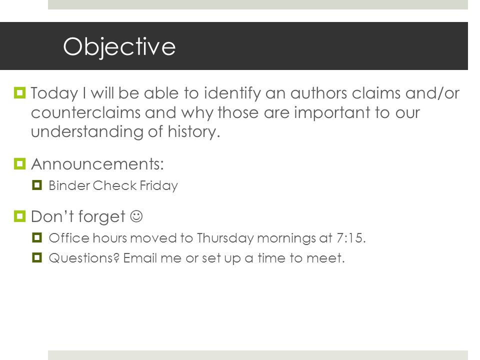 Objective  Today I will be able to identify an authors claims and/or counterclaims and why those are important to our understanding of history.  Ann