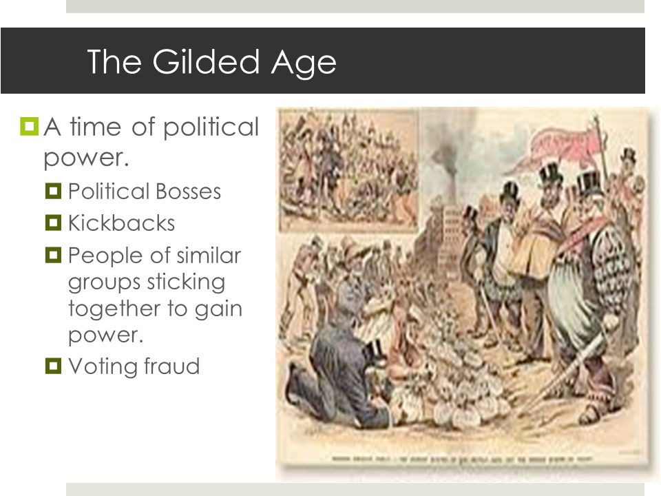The Gilded Age  A time of political power.
