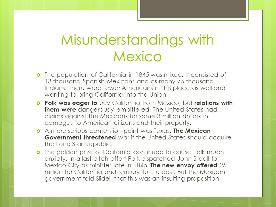 Misunderstandings with Mexico  The population of California in 1845 was mixed.