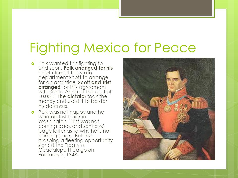 Fighting Mexico for Peace  Polk wanted this fighting to end soon.