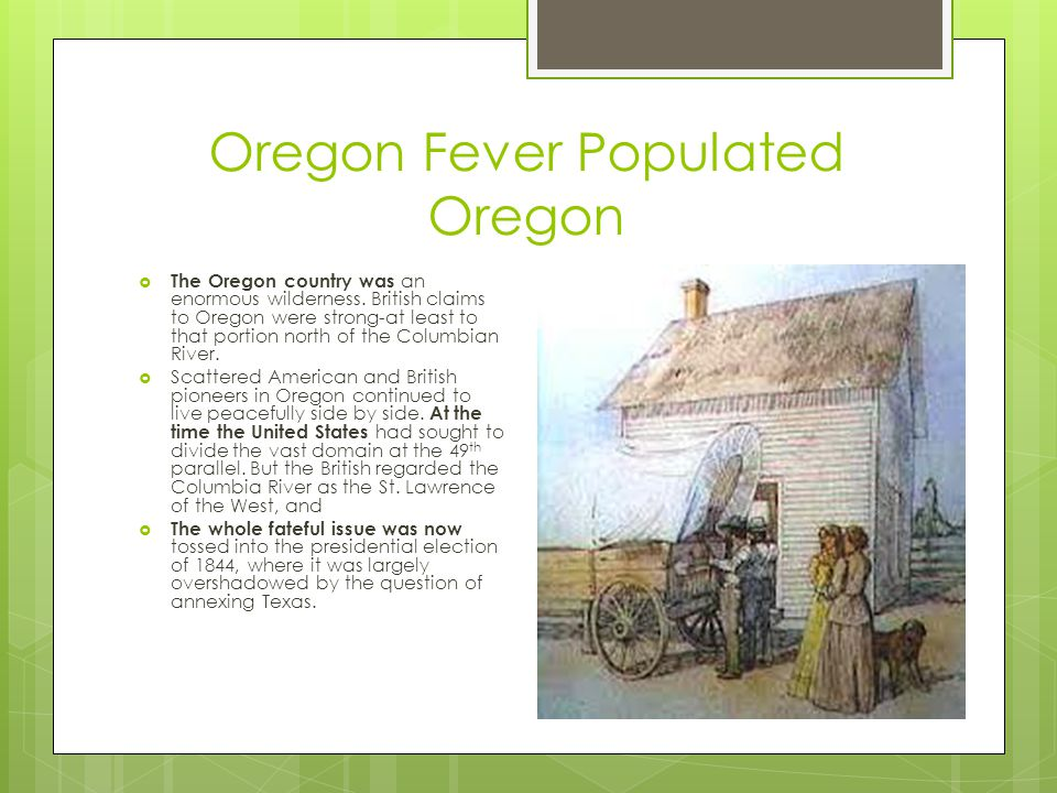 Oregon Fever Populated Oregon  The Oregon country was an enormous wilderness.