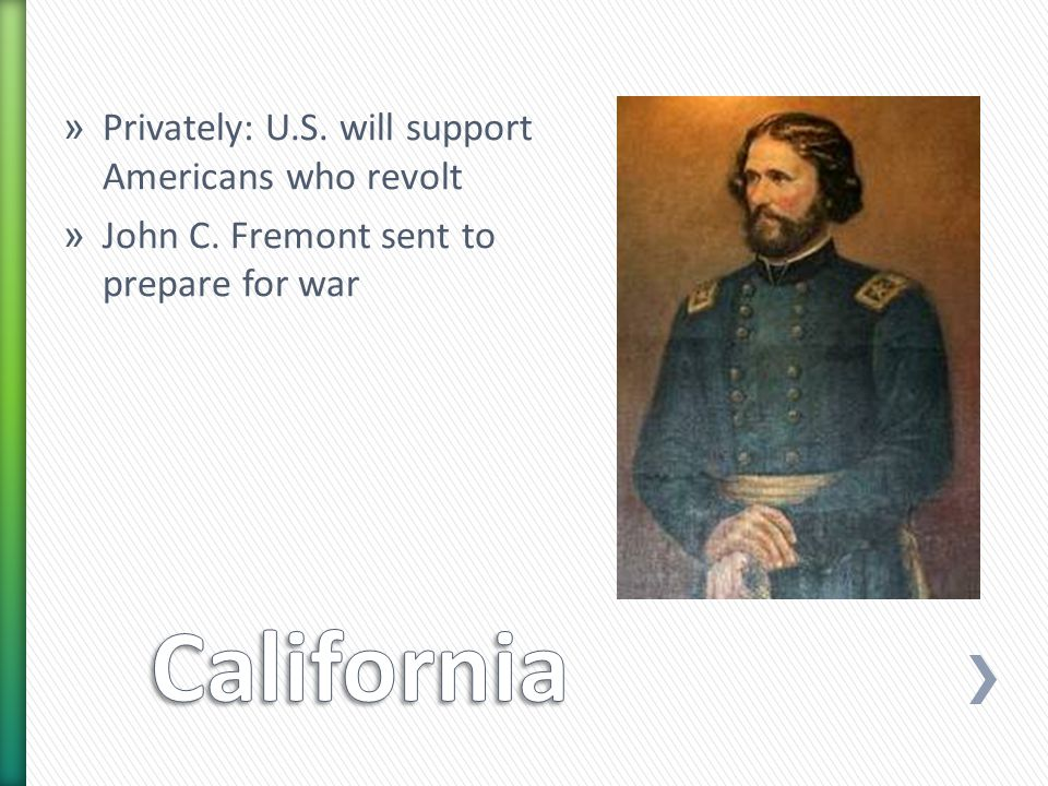 » Privately: U.S. will support Americans who revolt » John C. Fremont sent to prepare for war