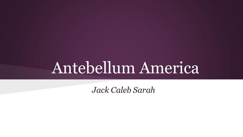 Antebellum America Jack Caleb Sarah