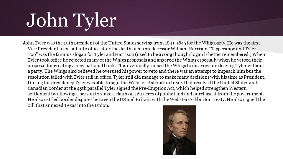 John Tyler John Tyler was the 10th president of the United States serving from 1841-1845 for the Whig party.