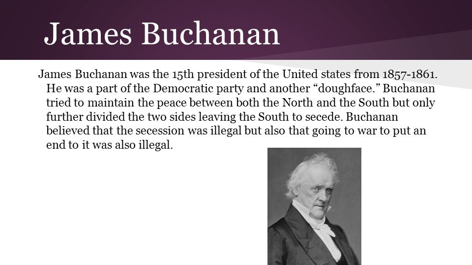 James Buchanan James Buchanan was the 15th president of the United states from 1857-1861.