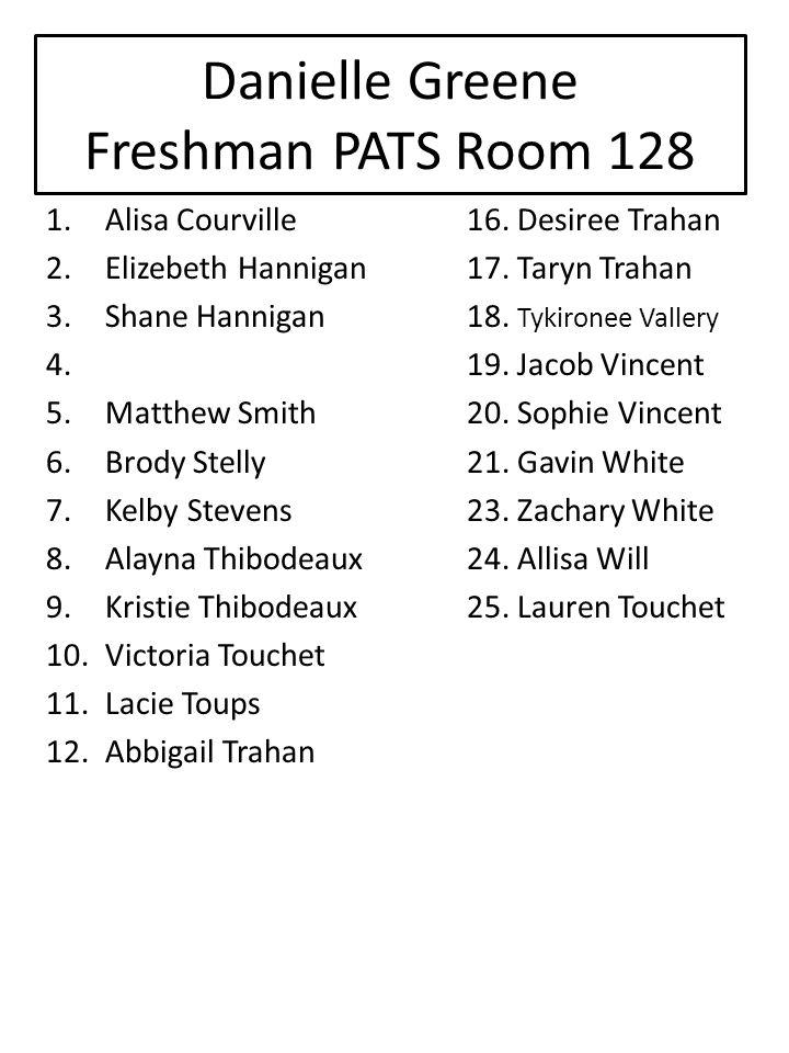 Danielle Greene Freshman PATS Room 128 1.Alisa Courville16.