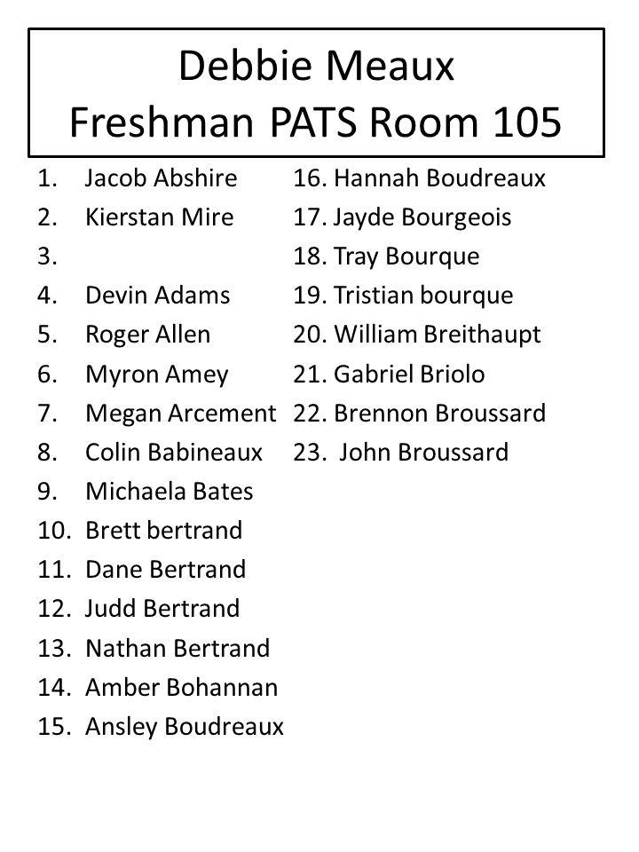 Debbie Meaux Freshman PATS Room 105 1.Jacob Abshire16.