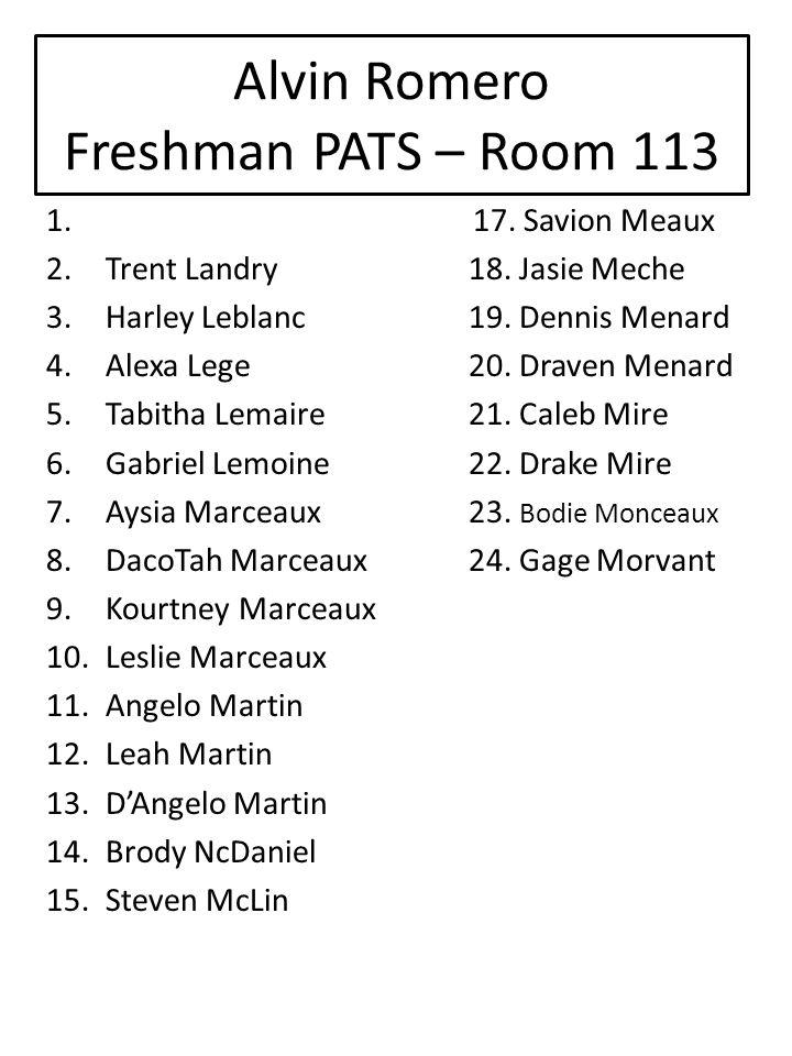 Alvin Romero Freshman PATS – Room 113 1.17. Savion Meaux 2.Trent Landry18.
