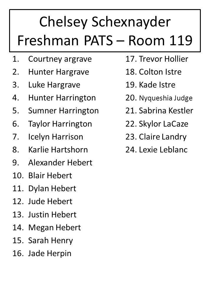 Chelsey Schexnayder Freshman PATS – Room 119 1.Courtney argrave17.